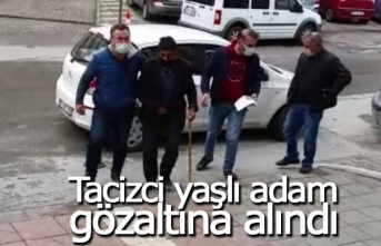 Tacizci yaşlı adam gözaltına alındı