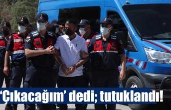 'Çıkacağım' dedi; ilk o tutuklandı!