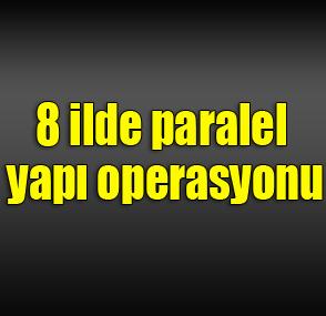 8 ilde paralel yapı operasyonu