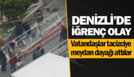 Denizli'de vatandaşlar tacizciye meydan...