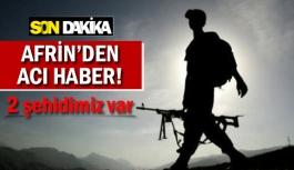 Afrin'den acı haber!İki şehidimiz...