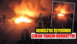 Denizli'de işyerinde çıkan yangın...