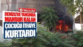 Denizli'de yangında mahsur kalan çocuğu...