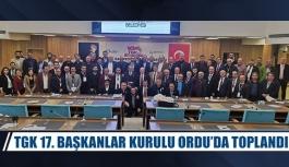 TGK 17. Başkanlar Kurulu Ordu'da toplandı