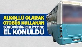 Alkollü olarak otobüs kullanan sürücünün ehliyetine el konuldu