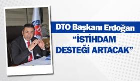 """DTO Başkanı Erdoğan: """"İstihdam desteği artacak"""""""