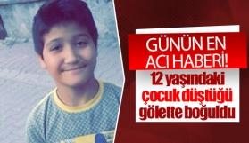 12 yaşındaki çocuk düştüğü gölette boğuldu