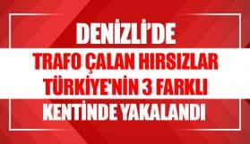 Denizli'de trafo çalan hırsızlar Türkiye'nin 3 farklı kentinde yakalandı