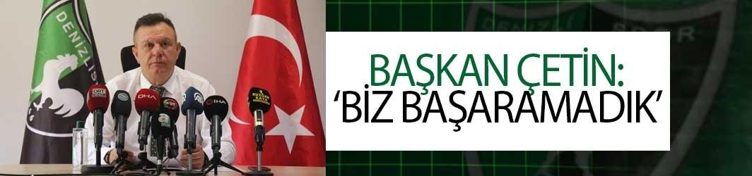 Başkan Çetin: 'Biz Başaramadık'