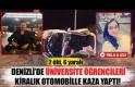 Denizli'de üniversite öğrencileri kiralık otomobille kaza yaptılar!  2 ölü, 6 yaralı