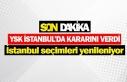 YSK İstanbul'da kararını verdi