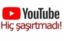 YouTube bizi şaşırtmadı!