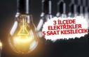 3 ilçe 5 saat elektriksiz kalacak