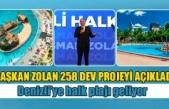 Başkan Zolan 258 dev projeyi açıkladı