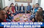 Başkan Özbaş, her gün bir ailenin iftar sofrasına konuk oluyor