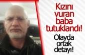 Kızını vuran baba tutuklandı