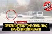 Denizli'de ters yöne giren araç trafiği birbirine kattı