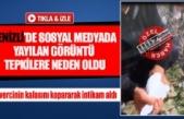 Denizli'de sosyal medyada yayılan görüntü tepkilere neden oldu