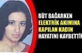 Süt sağarken elektrik akımına kapılan kadın hayatını kaybetti!