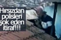 Hırsızdan polisleri şok eden itiraf!!!