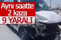 Aynı saatte 2 kaza; 9 yaralı