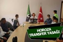 Horoza transfer yasağı!