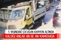 5 yaşındaki çocuk kamyon altında kaldı (GÖRÜNTÜLÜ)
