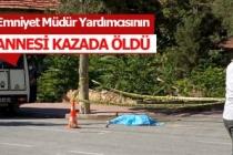 Emniyet Müdür Yardımcısının annesi kazada öldü