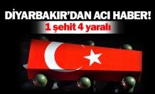 Diyarbakır'dan acı haber! 1 şehit 4 yaralı