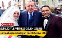 Gelinliğiyle mitinge gelen geline Cumhurbaşkanı Erdoğan bilezik hediye etti
