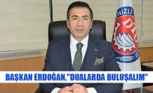 """Başkan Erdoğan, """"dualarda buluşalım"""""""