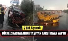 Diyaliz hastalarını taşıyan taksi kaza yaptı!