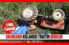 Çocukların kullandığı traktör devrildi!  1 ölü, 1 yaralı