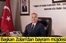 Başkan Zolan'dan bayram müjdesi