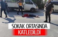Sokak ortasında vahşice katledildi!