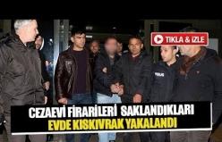 Cezaevi firarileri  saklandıkları evde kıskıvrak yakalandı