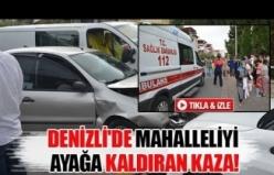 Denizli'de mahalleliyi ayağa kaldıran kaza!