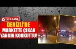 Denizli'de markette çıkan yangın korkuttu!