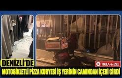 Denizli'de motosikletli pizza kuryesi iş yerinin camından içeri girdi