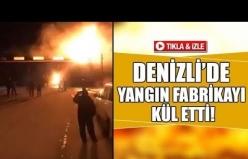 Denizli'de yangın fabrikayı kül etti!