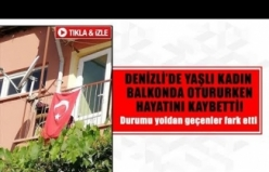 Denizli'de yaşlı kadın balkonda otururken hayatını kaybetti!