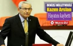 Denizli milletvekili Kazım Arslan hayatını kaybetti