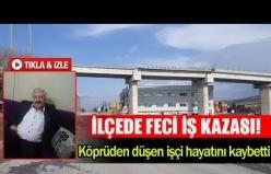 Köprüden düşen işçi hayatını kaybetti