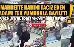 Markette kadını taciz eden adamı tek yumrukla bayılttı