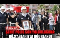 Şehit polis son yolculuğuna gözyaşlarıyla uğurlandı