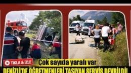 Denizli'de öğretmenleri taşıyan servis devrildi!