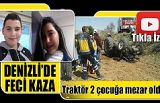 Denizli'de traktör 2 çocuğa mezar oldu