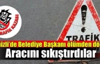 Denizli'de Belediye Başkanı ölümden döndü