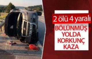 Bölünmüş yolda korkunç kaza 2 ölü, 4 yaralı