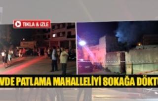 Evde patlama mahalleliyi sokağa döktü